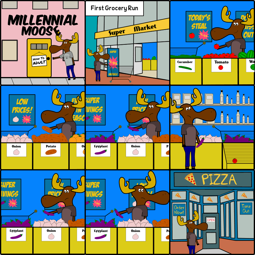A Millennial Moose cartoon that shows Milli grocery shopping for the first time. In the end, Milli decides to go get a pizza instead of going through the process of cooking.