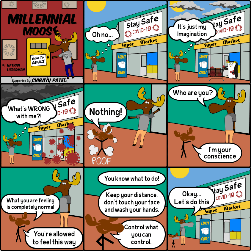 Milli faces the supermarket during the COVID-19 or coronavirus pandemic. He is stuck in his head as he attempts to enter the store but continues to see the virus lurking. Luckily an apparition of his conscience appears to calm the Millennial Moose down and reminds Milli to do what he can and control what he can control. Milli then covers his face and prepares to enter the store.